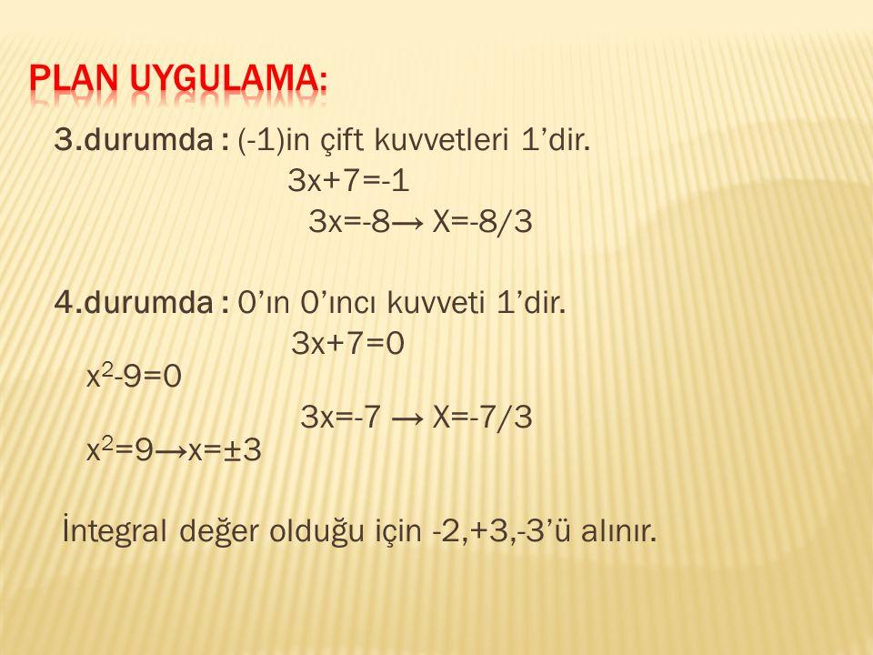 3.durumda : (-1)in çift kuvvetleri 1'dir.