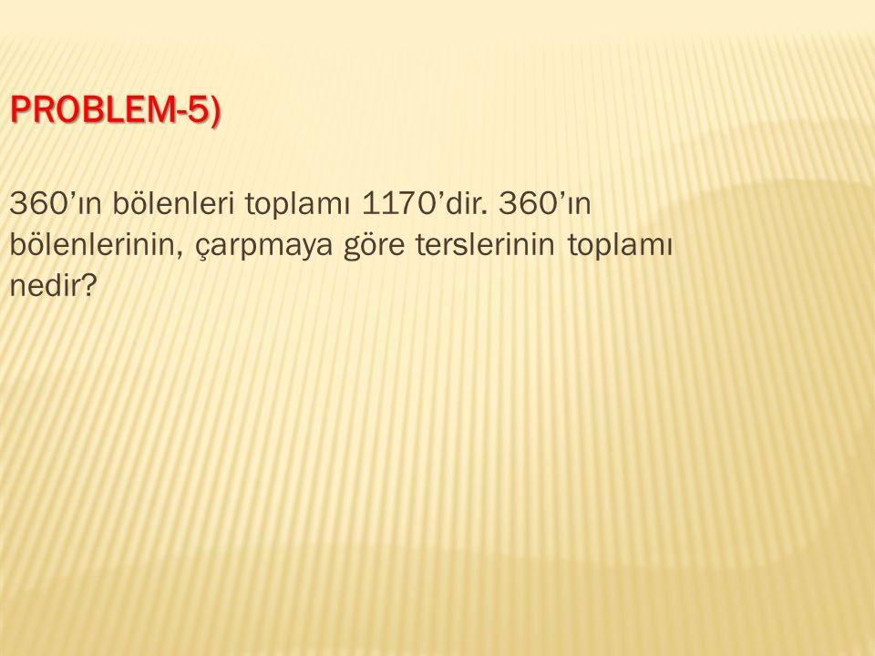 PROBLEM-5) 360'ın bölenleri toplamı 1170'dir.