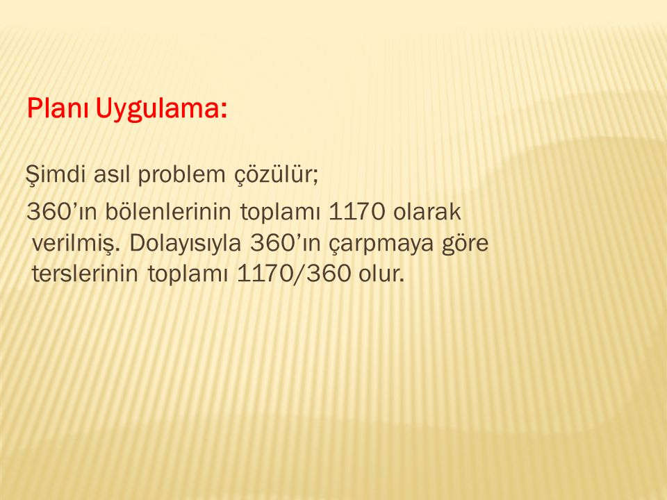 Planı Uygulama: Şimdi asıl problem çözülür; 360'ın bölenlerinin toplamı 1170 olarak verilmiş.