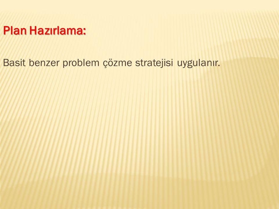 Plan Hazırlama: Basit benzer problem çözme stratejisi uygulanır.