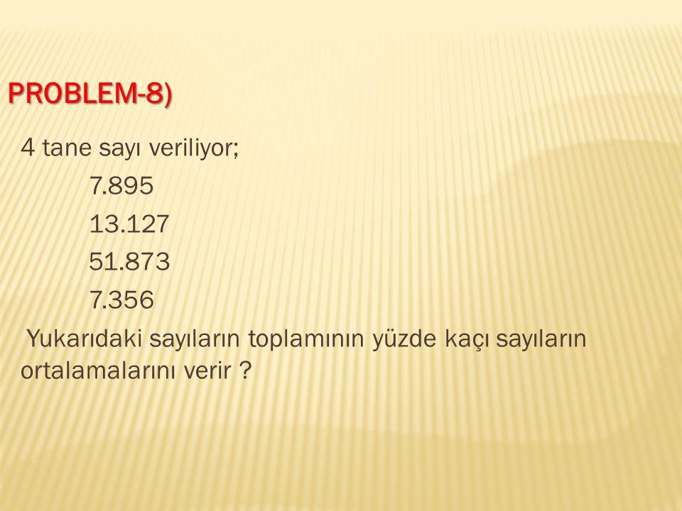 4 tane sayı veriliyor; 7.895 13.127 51.873 7.356 Yukarıdaki sayıların toplamının yüzde kaçı sayıların ortalamalarını verir