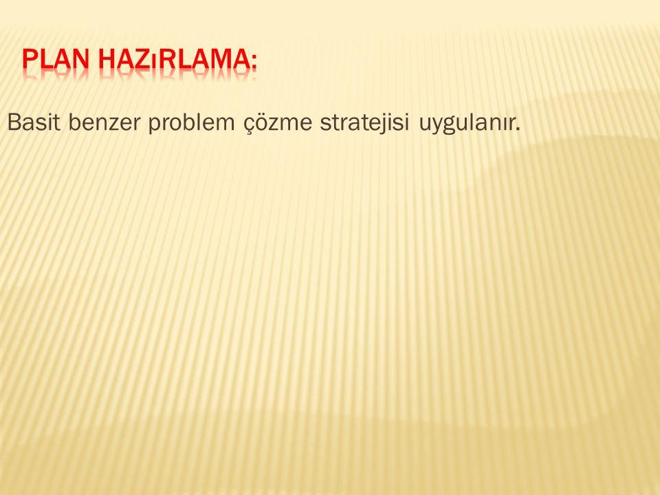 Basit benzer problem çözme stratejisi uygulanır.
