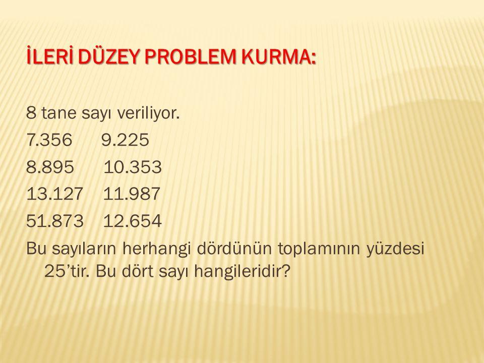 İLERİ DÜZEY PROBLEM KURMA: 8 tane sayı veriliyor.
