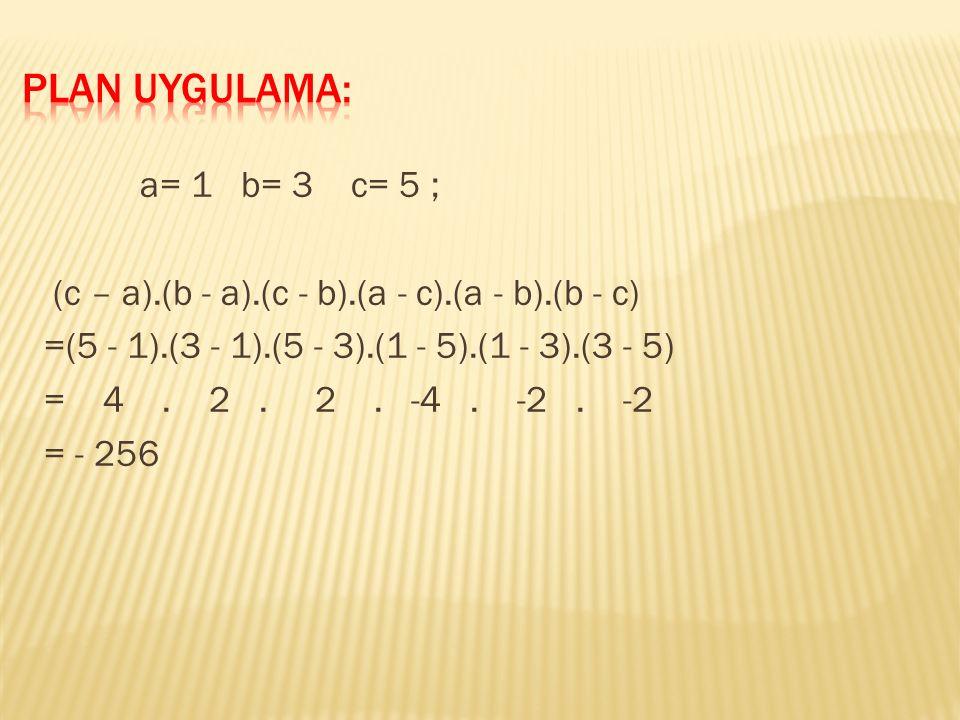 a= 1 b= 3 c= 5 ; (c – a).(b - a).(c - b).(a - c).(a - b).(b - c) =(5 - 1).(3 - 1).(5 - 3).(1 - 5).(1 - 3).(3 - 5) = 4.