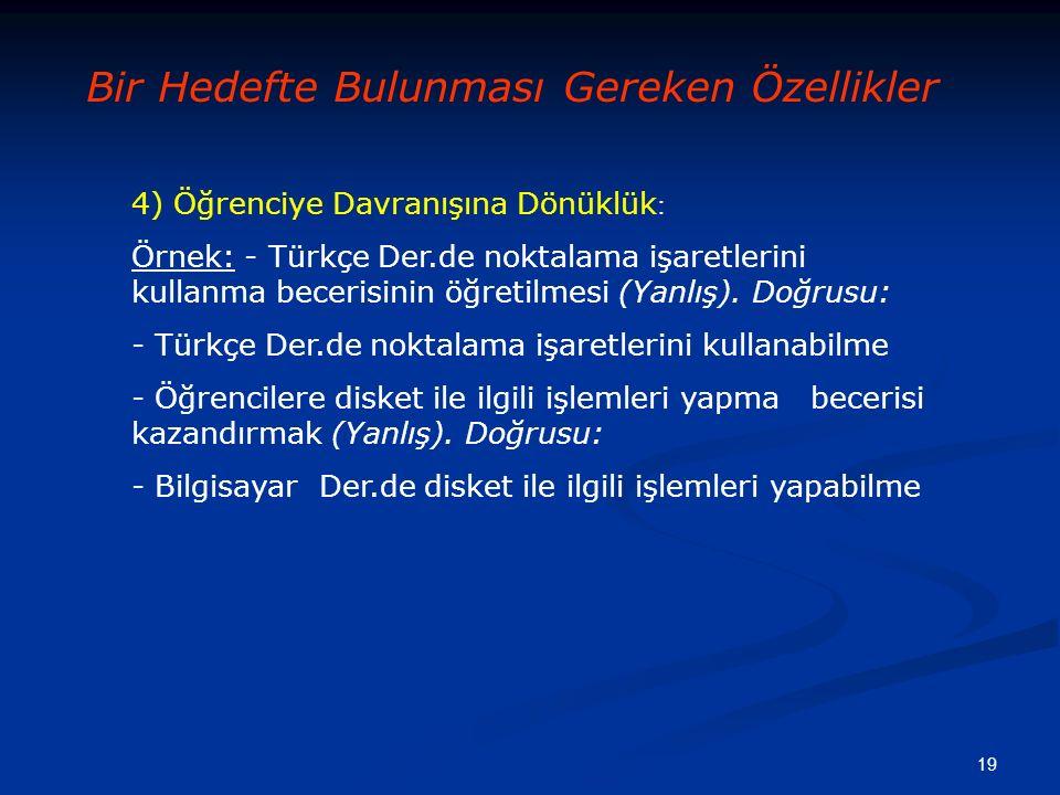 19 4) Öğrenciye Davranışına Dönüklük : Örnek: - Türkçe Der.de noktalama işaretlerini kullanma becerisinin öğretilmesi (Yanlış).