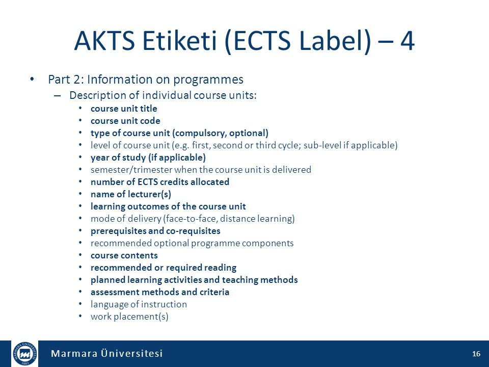 Marmara Üniversitesi AKTS Etiketi (ECTS Label) – 4 Part 2: Information on programmes – Description of individual course units: course unit title course unit code type of course unit (compulsory, optional) level of course unit (e.g.