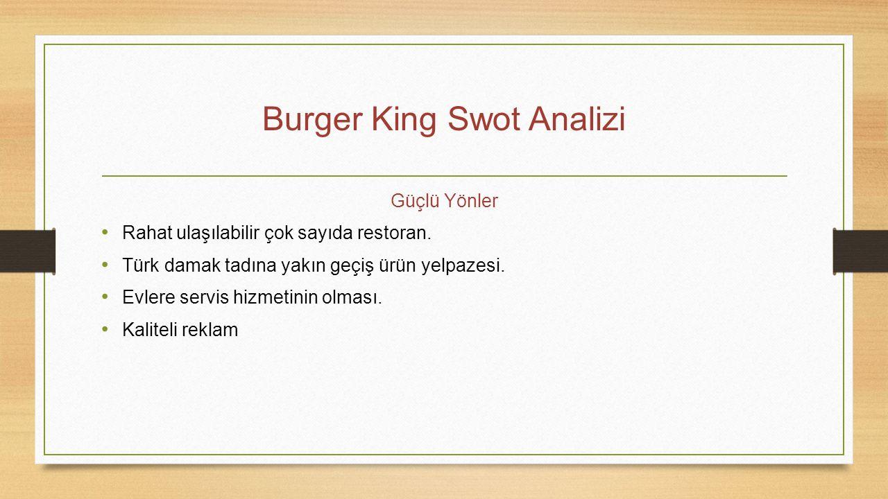 Burger King Swot Analizi Güçlü Yönler Rahat ulaşılabilir çok sayıda restoran. Türk damak tadına yakın geçiş ürün yelpazesi. Evlere servis hizmetinin o