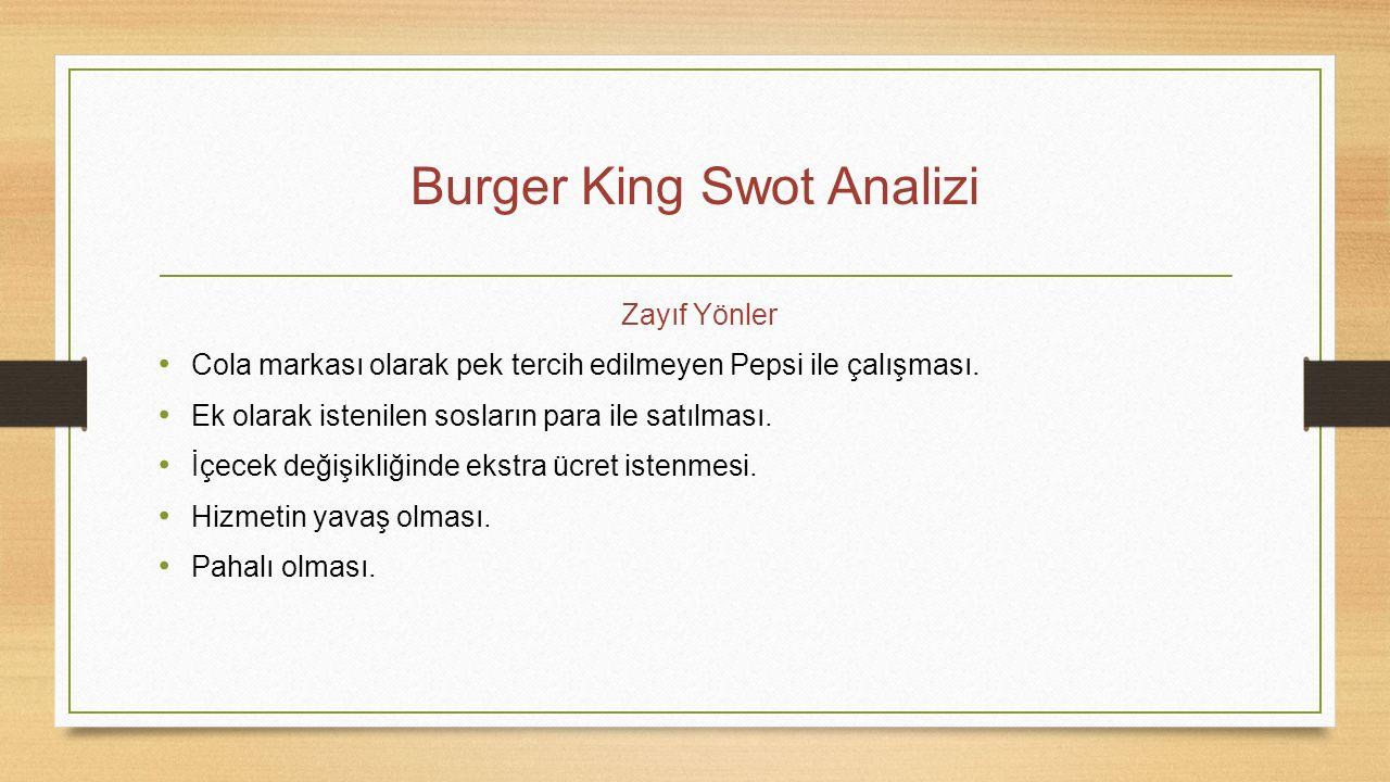 Burger King Swot Analizi Zayıf Yönler Cola markası olarak pek tercih edilmeyen Pepsi ile çalışması. Ek olarak istenilen sosların para ile satılması. İ