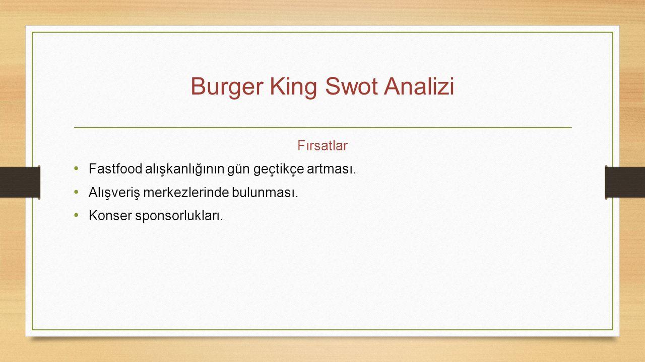 Burger King Swot Analizi Fırsatlar Fastfood alışkanlığının gün geçtikçe artması. Alışveriş merkezlerinde bulunması. Konser sponsorlukları.