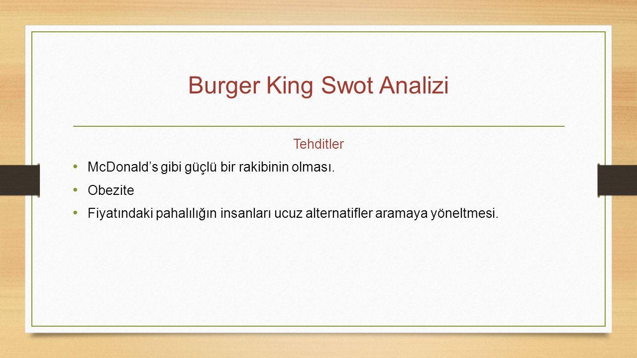 Burger King Swot Analizi Tehditler McDonald's gibi güçlü bir rakibinin olması. Obezite Fiyatındaki pahalılığın insanları ucuz alternatifler aramaya yö