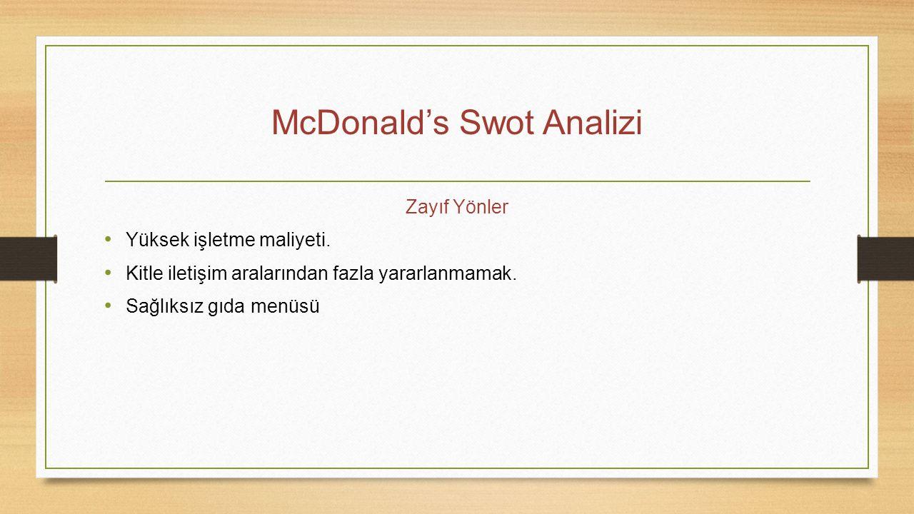 McDonald's Swot Analizi Zayıf Yönler Yüksek işletme maliyeti. Kitle iletişim aralarından fazla yararlanmamak. Sağlıksız gıda menüsü