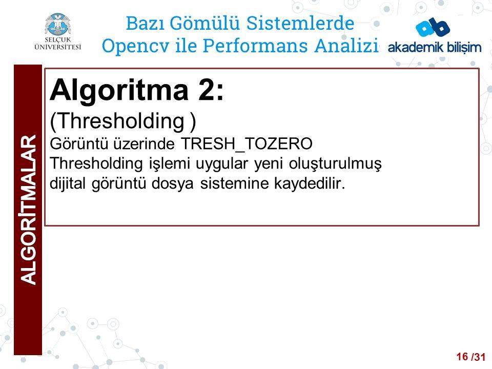 /24 Bazı Gömülü Sistemlerde Opencv ile Performans Analizi Algoritma 2: (Thresholding ) Görüntü üzerinde TRESH_TOZERO Thresholding işlemi uygular yeni oluşturulmuş dijital görüntü dosya sistemine kaydedilir.