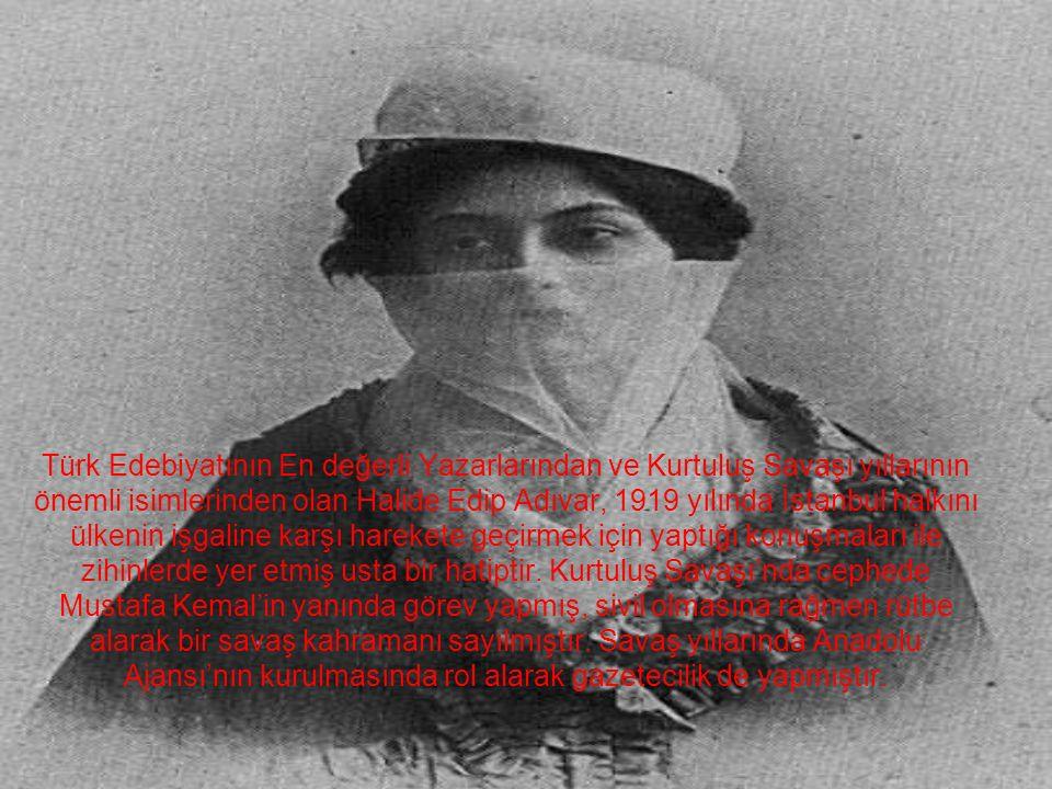Türk Edebiyatının En değerli Yazarlarından ve Kurtuluş Savaşı yıllarının önemli isimlerinden olan Halide Edip Adıvar, 1919 yılında İstanbul halkını ülkenin işgaline karşı harekete geçirmek için yaptığı konuşmaları ile zihinlerde yer etmiş usta bir hatiptir.