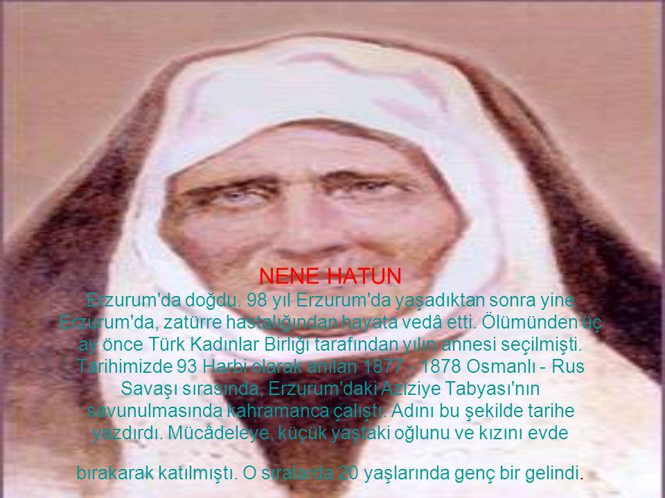 NENE HATUN Erzurum da doğdu.