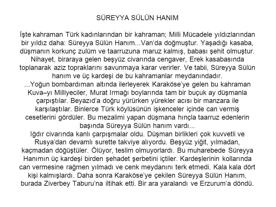 SULTAN HANIM Adana bölgesinde çarpışan partizan müfrezesi geçici olarak Toros Dağlarından geri çekilirken, inekleriyle beraber onlara katılmış, çete dağda kaldıkça ineklerinin sütüyle onları beslemişti.