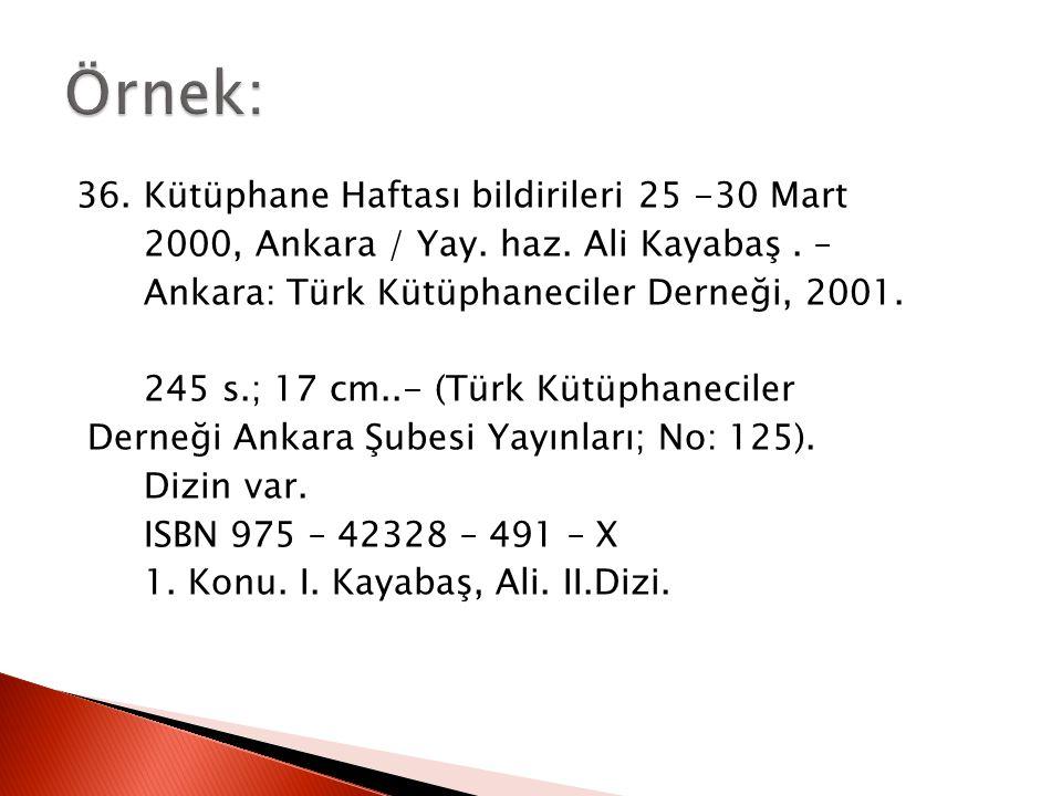 36. Kütüphane Haftası bildirileri 25 -30 Mart 2000, Ankara / Yay. haz. Ali Kayabaş. – Ankara: Türk Kütüphaneciler Derneği, 2001. 245 s.; 17 cm..- (Tür