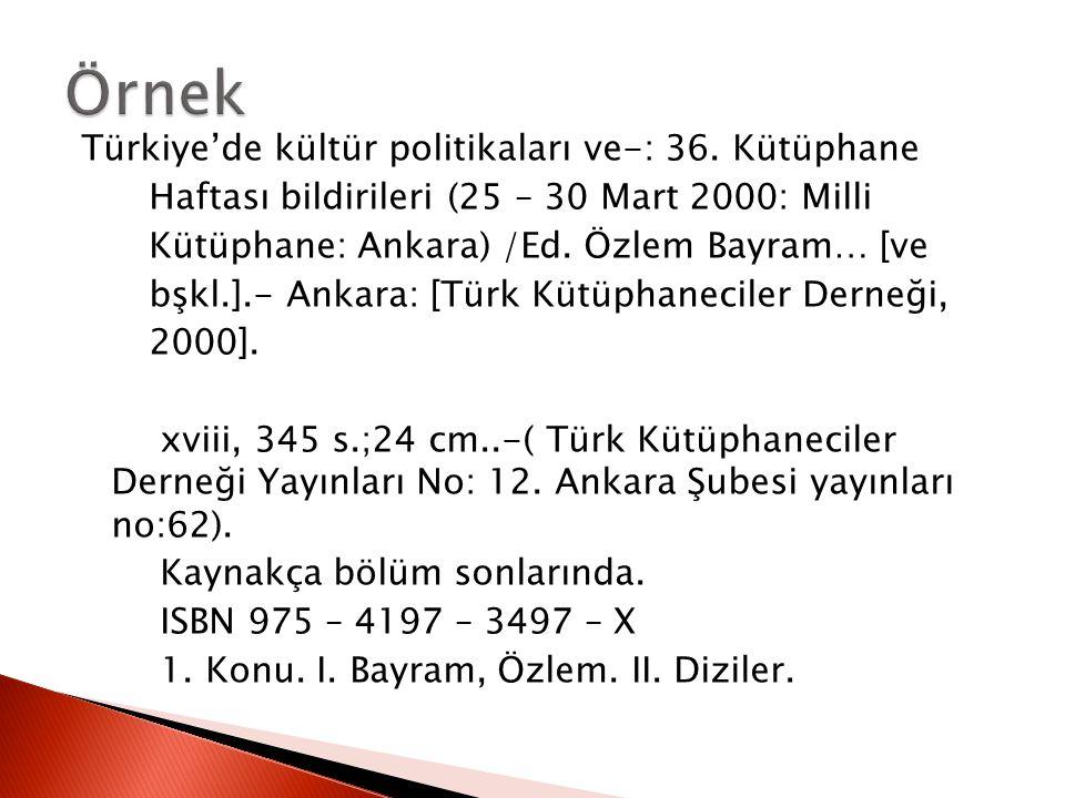 Türkiye'de kültür politikaları ve-: 36. Kütüphane Haftası bildirileri (25 – 30 Mart 2000: Milli Kütüphane: Ankara) /Ed. Özlem Bayram… [ve bşkl.].- Ank