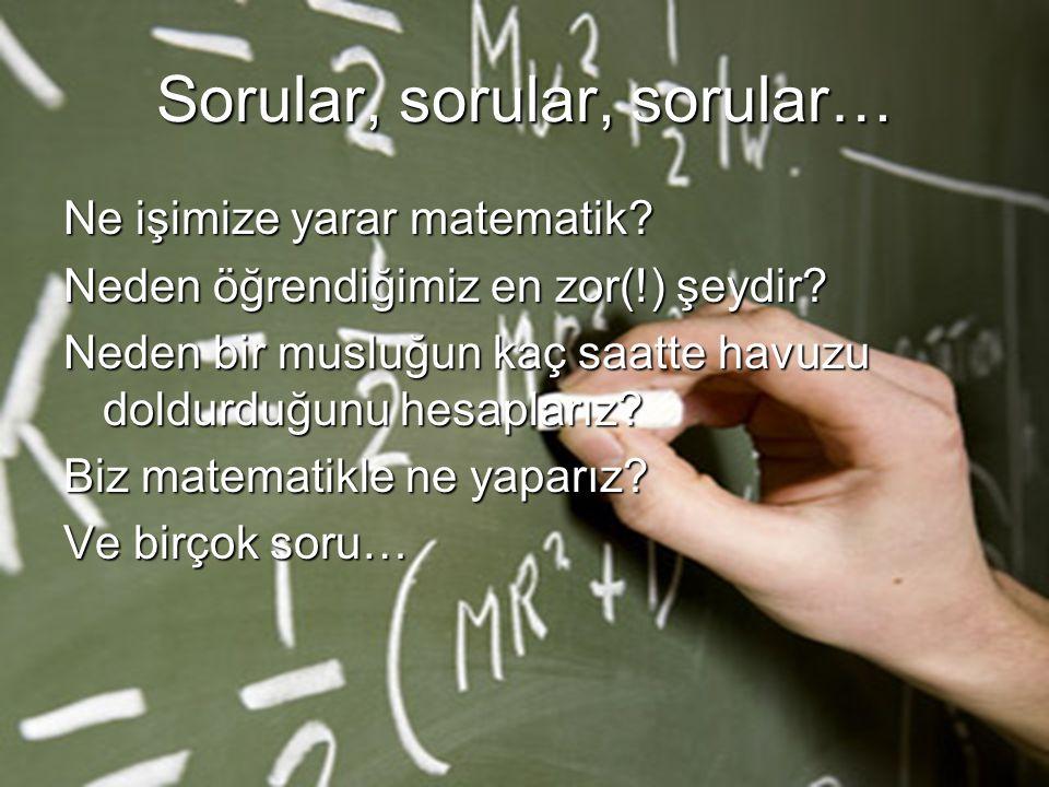 Sorular, sorular, sorular… Ne işimize yarar matematik.