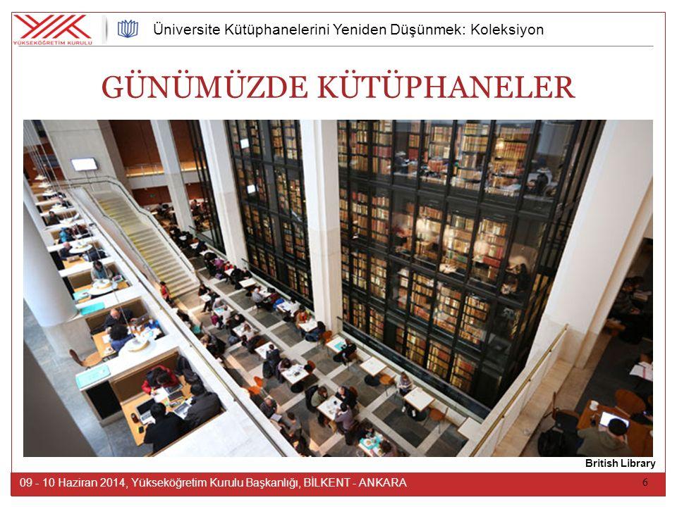 6 09 - 10 Haziran 2014, Yükseköğretim Kurulu Başkanlığı, BİLKENT - ANKARA Üniversite Kütüphanelerini Yeniden Düşünmek: Koleksiyon GÜNÜMÜZDE KÜTÜPHANELER British Library