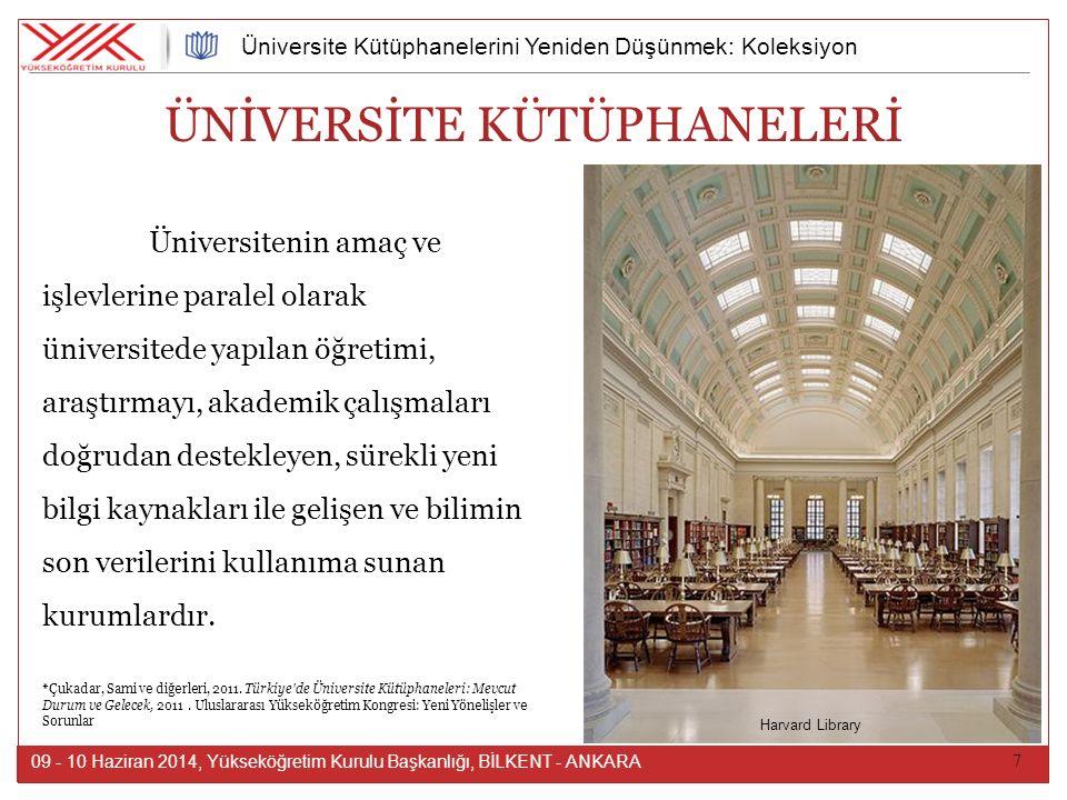 7 09 - 10 Haziran 2014, Yükseköğretim Kurulu Başkanlığı, BİLKENT - ANKARA Üniversite Kütüphanelerini Yeniden Düşünmek: Koleksiyon Üniversitenin amaç ve işlevlerine paralel olarak üniversitede yapılan öğretimi, araştırmayı, akademik çalışmaları doğrudan destekleyen, sürekli yeni bilgi kaynakları ile gelişen ve bilimin son verilerini kullanıma sunan kurumlardır.
