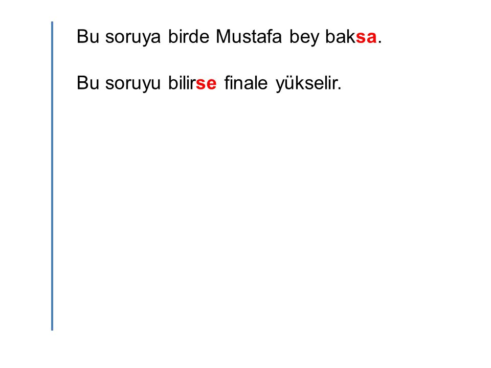 Bu soruya birde Mustafa bey baksa. Bu soruyu bilirse finale yükselir.