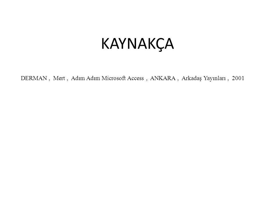 DERMAN, Mert, Adım Adım Microsoft Access, ANKARA, Arkadaş Yayınları, 2001 KAYNAKÇA