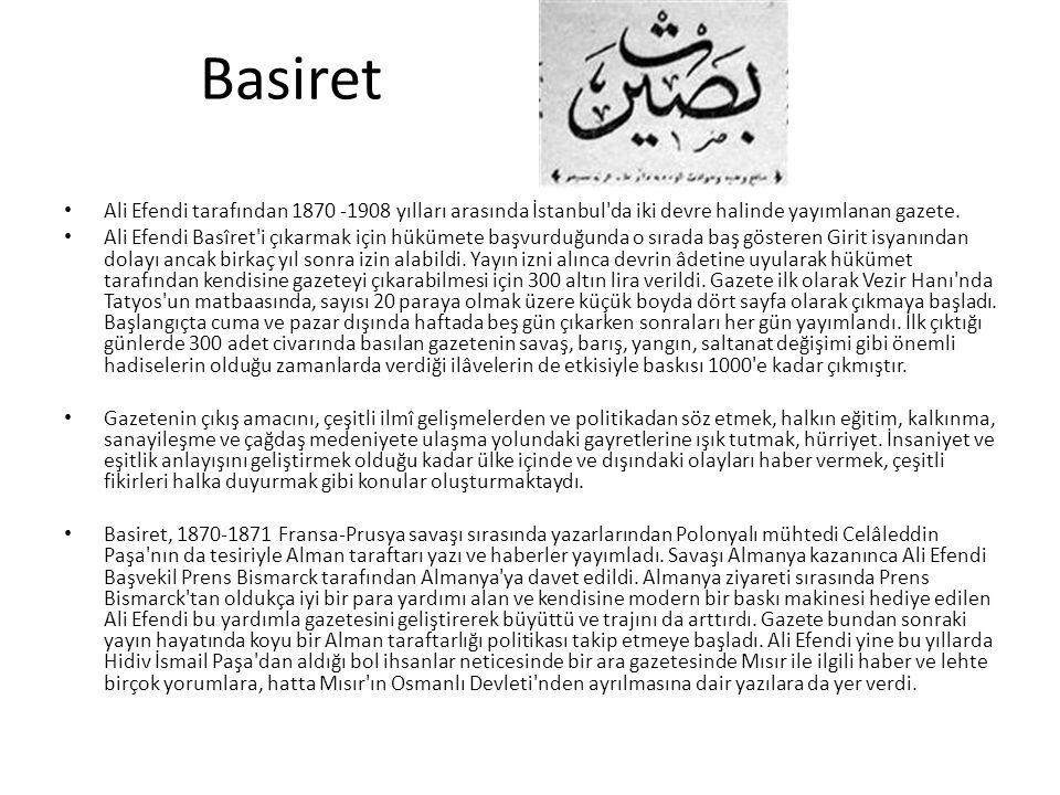 Basiret Ali Efendi tarafından 1870 -1908 yılları arasında İstanbul'da iki devre halinde yayımlanan gazete. Ali Efendi Basîret'i çıkarmak için hükümete