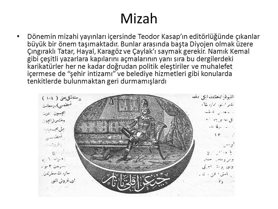 Mizah Dönemin mizahi yayınları içersinde Teodor Kasap'ın editörlüğünde çıkanlar büyük bir önem taşımaktadır.