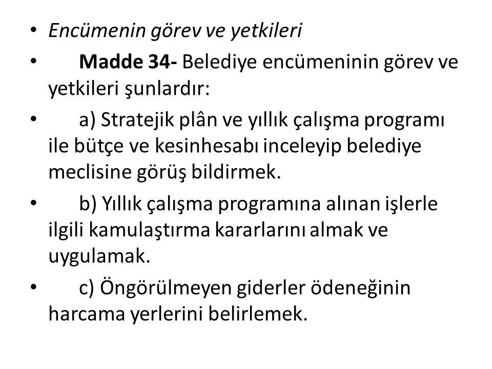 Encümenin görev ve yetkileri Madde 34- Belediye encümeninin görev ve yetkileri şunlardır: a) Stratejik plân ve yıllık çalışma programı ile bütçe ve kesinhesabı inceleyip belediye meclisine görüş bildirmek.