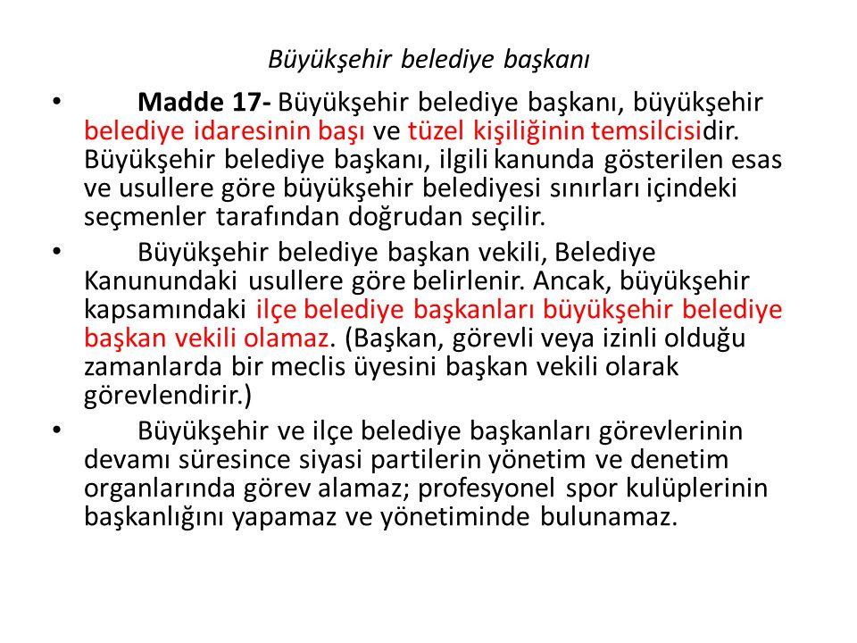 Büyükşehir belediye başkanı Madde 17- Büyükşehir belediye başkanı, büyükşehir belediye idaresinin başı ve tüzel kişiliğinin temsilcisidir.