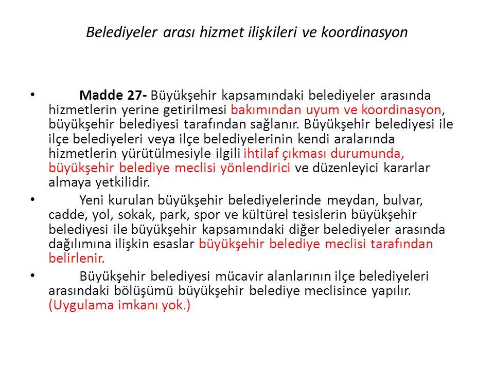 Belediyeler arası hizmet ilişkileri ve koordinasyon Madde 27- Büyükşehir kapsamındaki belediyeler arasında hizmetlerin yerine getirilmesi bakımından uyum ve koordinasyon, büyükşehir belediyesi tarafından sağlanır.