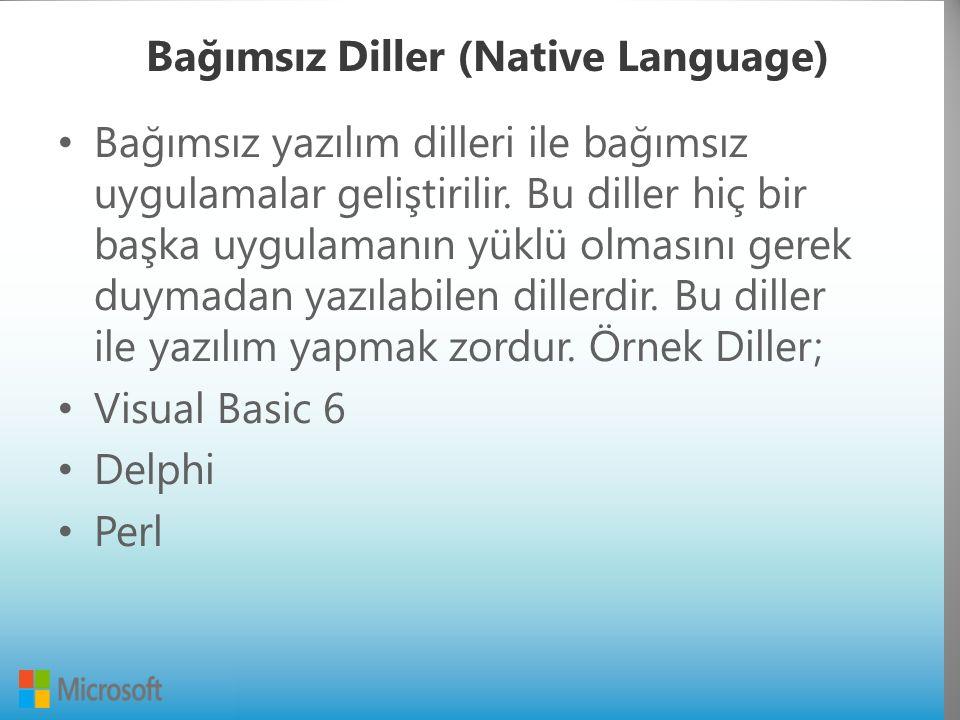 Bağımsız Diller (Native Language) Bağımsız yazılım dilleri ile bağımsız uygulamalar geliştirilir.