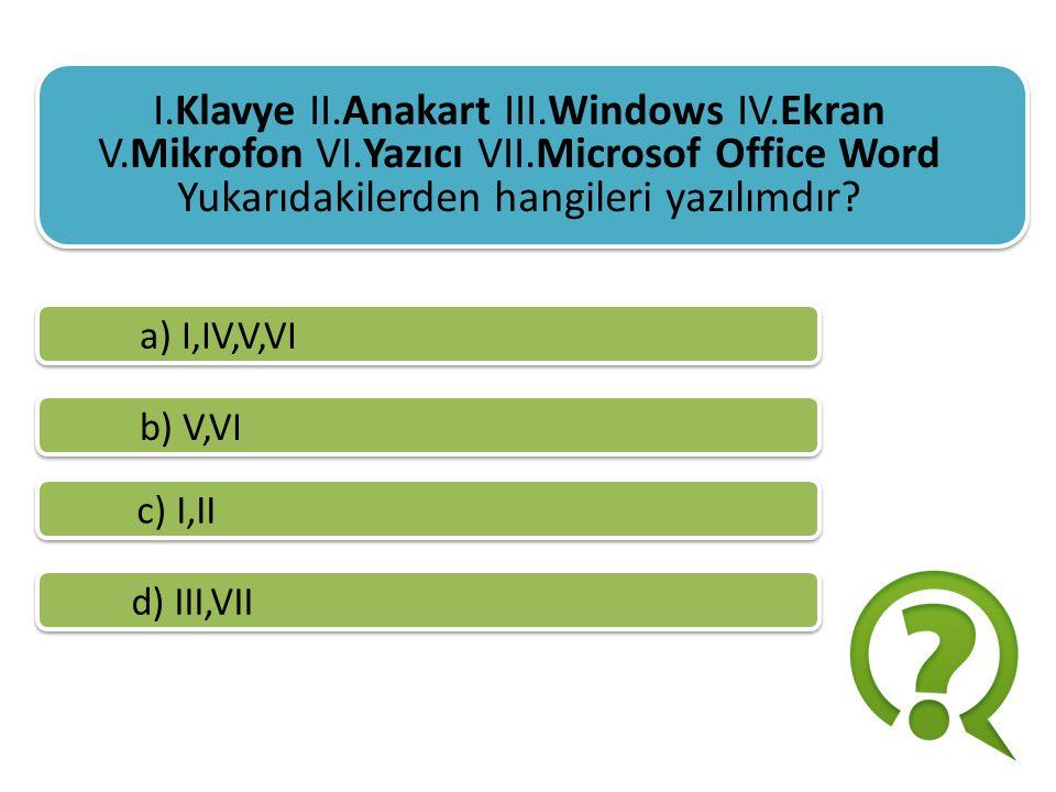 I.Klavye II.Anakart III.Windows IV.Ekran V.Mikrofon VI.Yazıcı VII.Microsof Office Word Yukarıdakilerden hangileri donanım birimidir .