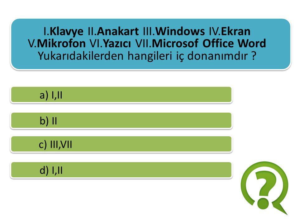 I.Klavye II.Anakart III.Windows IV.Ekran V.Mikrofon VI.Yazıcı VII.Microsof Office Word Yukarıdakilerden hangileri yazılımdır.