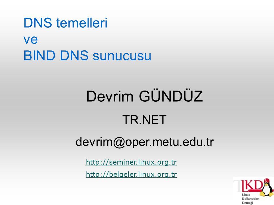 DNS temelleri ve BIND DNS sunucusu Devrim GÜNDÜZ TR.NET devrim@oper.metu.edu.tr http://seminer.linux.org.tr http://belgeler.linux.org.tr