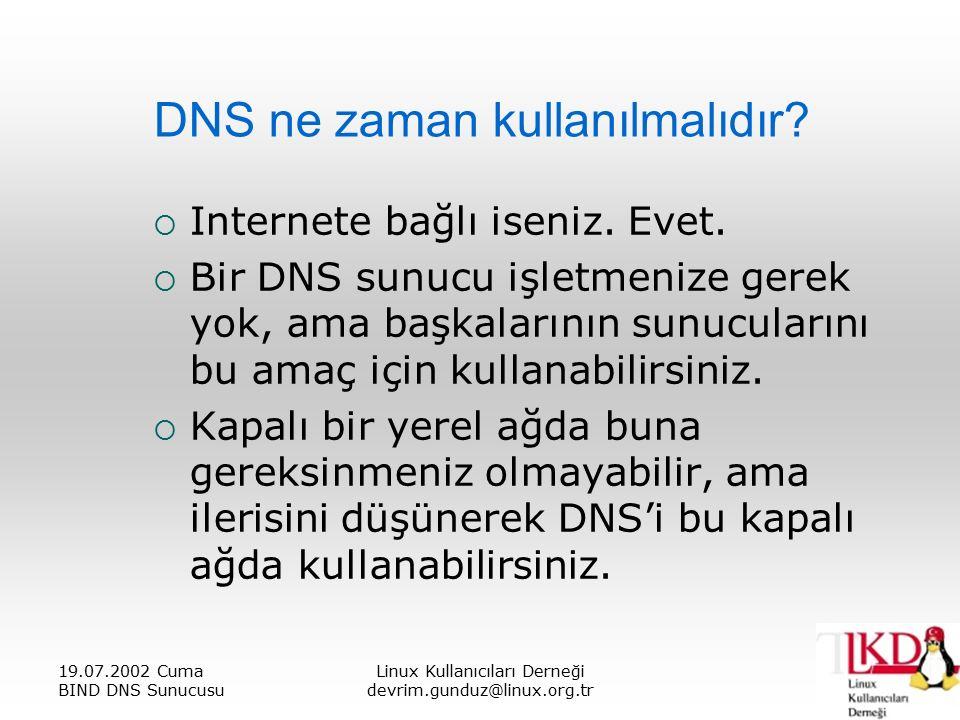 19.07.2002 Cuma BIND DNS Sunucusu Linux Kullanıcıları Derneği devrim.gunduz@linux.org.tr DNS ne zaman kullanılmalıdır.
