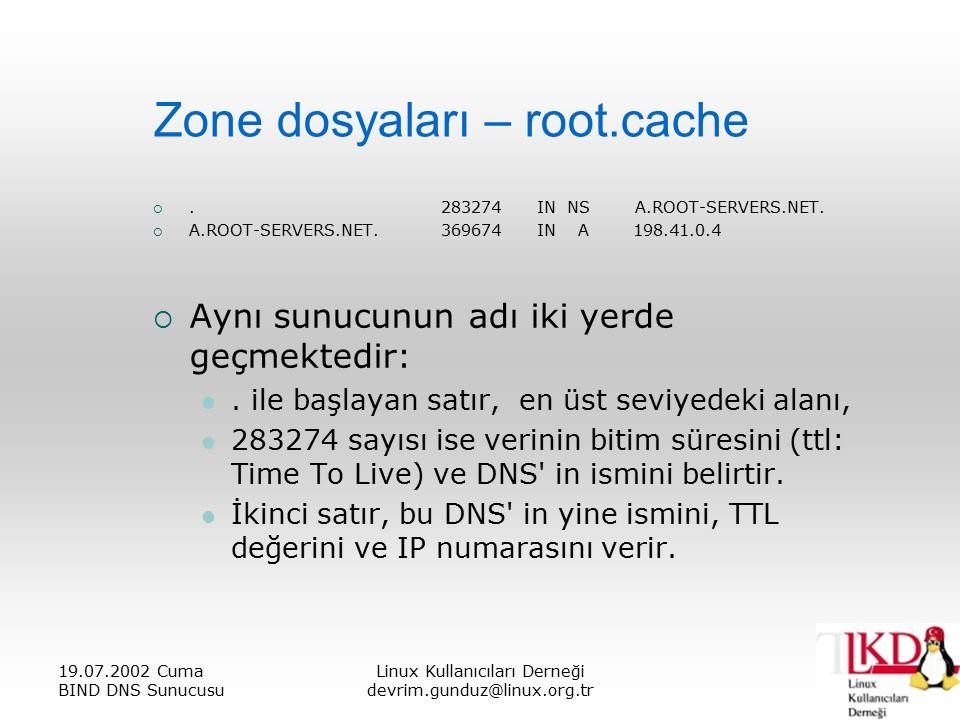 19.07.2002 Cuma BIND DNS Sunucusu Linux Kullanıcıları Derneği devrim.gunduz@linux.org.tr Zone dosyaları – root.cache .283274IN NS A.ROOT-SERVERS.NET.
