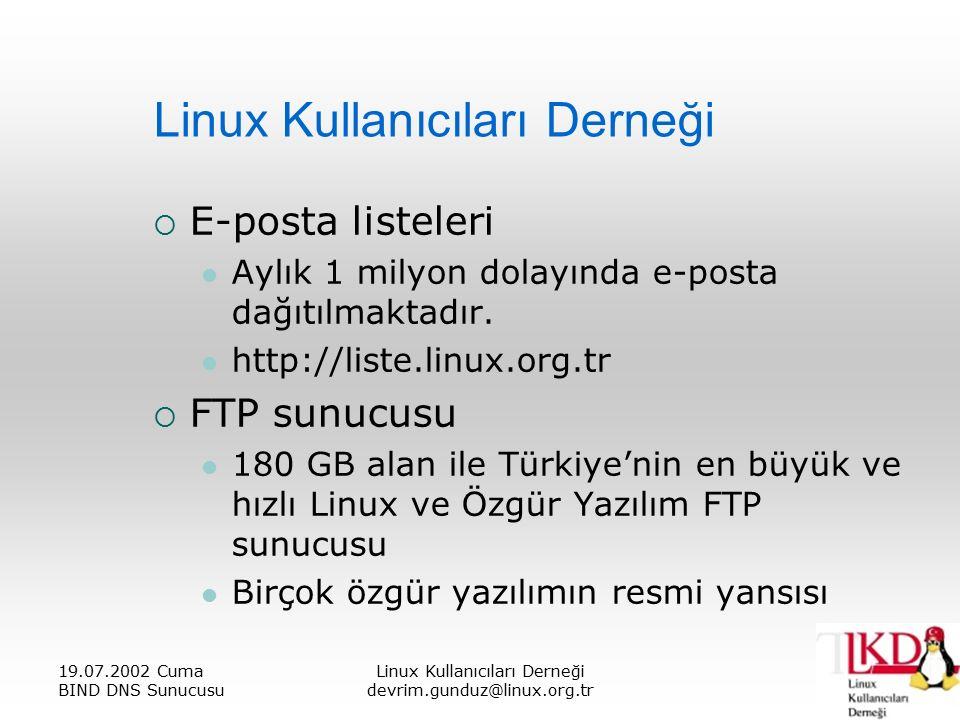 19.07.2002 Cuma BIND DNS Sunucusu Linux Kullanıcıları Derneği devrim.gunduz@linux.org.tr Linux Kullanıcıları Derneği  E-posta listeleri Aylık 1 milyon dolayında e-posta dağıtılmaktadır.