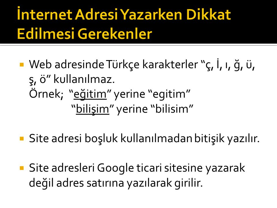 """ Web adresinde Türkçe karakterler """"ç, İ, ı, ğ, ü, ş, ö"""" kullanılmaz. Örnek; """"eğitim"""" yerine """"egitim"""" """"bilişim"""" yerine """"bilisim""""  Site adresi boşluk"""