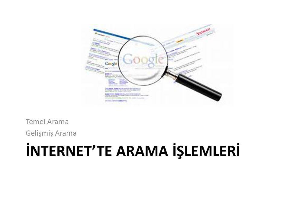 İnternet'te Arama Aradığımız bilgi için anahtar kelime veya kelimeler arama motoruna yazılır.