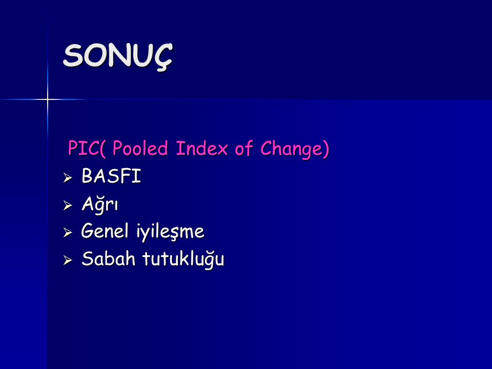 SONUÇ PIC( Pooled Index of Change) PIC( Pooled Index of Change)  BASFI  Ağrı  Genel iyileşme  Sabah tutukluğu