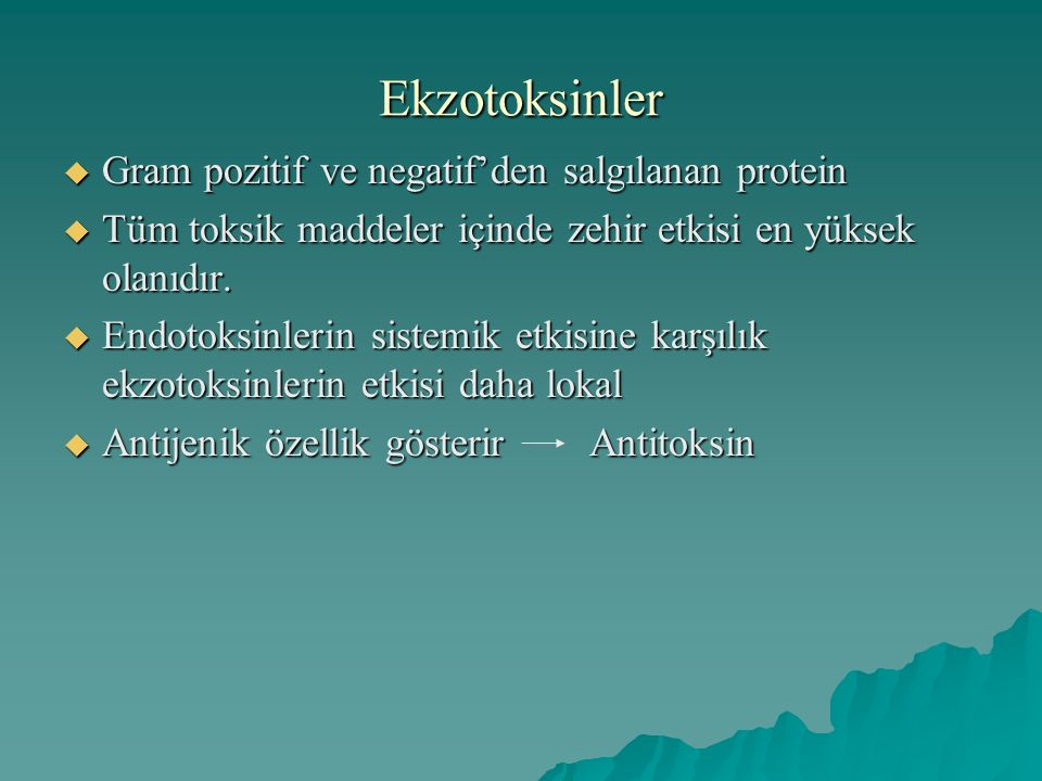 Ekzotoksinler  Gram pozitif ve negatif'den salgılanan protein  Tüm toksik maddeler içinde zehir etkisi en yüksek olanıdır.  Endotoksinlerin sistemi