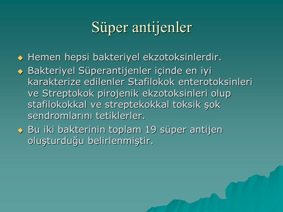 Süper antijenler  Hemen hepsi bakteriyel ekzotoksinlerdir.  Bakteriyel Süperantijenler içinde en iyi karakterize edilenler Stafilokok enterotoksinle