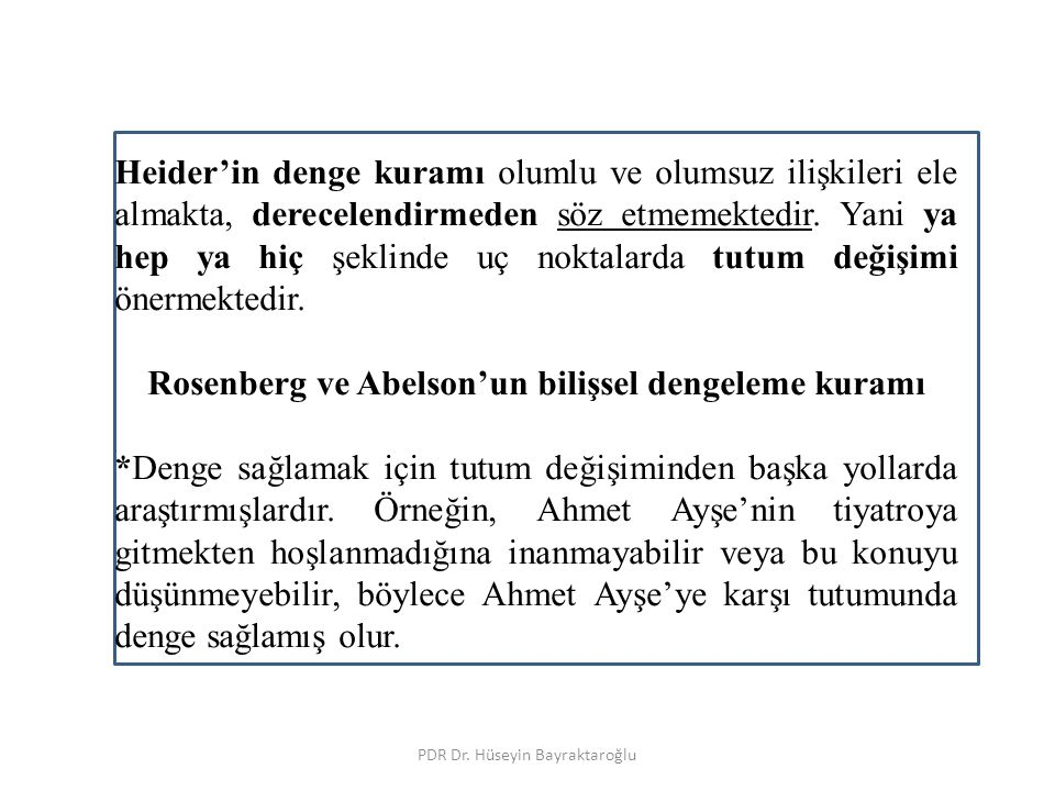 PDR Dr. Hüseyin Bayraktaroğlu Heider'in denge kuramı olumlu ve olumsuz ilişkileri ele almakta, derecelendirmeden söz etmemektedir. Yani ya hep ya hiç