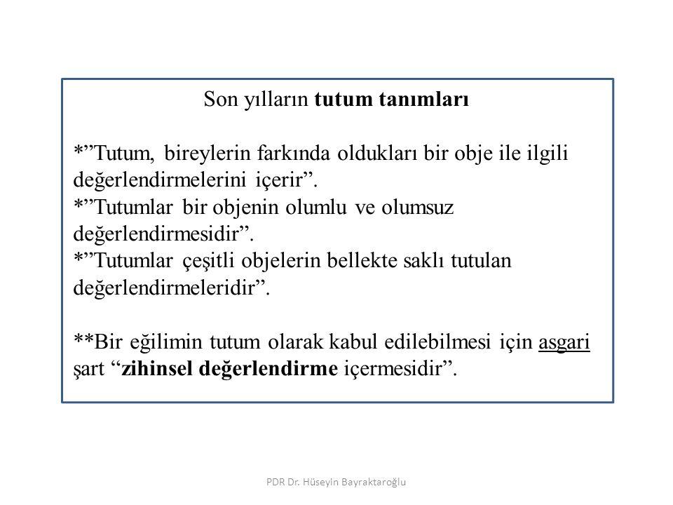 """PDR Dr. Hüseyin Bayraktaroğlu Son yılların tutum tanımları *""""Tutum, bireylerin farkında oldukları bir obje ile ilgili değerlendirmelerini içerir"""". *""""T"""