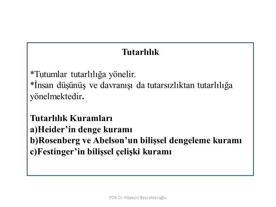 PDR Dr. Hüseyin Bayraktaroğlu Tutarlılık *Tutumlar tutarlılığa yönelir.