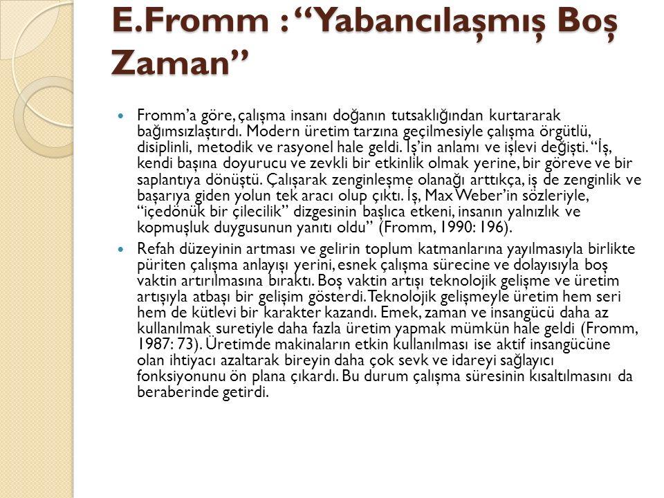 """E.Fromm : """"Yabancılaşmış Boş Zaman"""" Fromm'a göre, çalışma insanı do ğ anın tutsaklı ğ ından kurtararak ba ğ ımsızlaştırdı. Modern üretim tarzına geçil"""