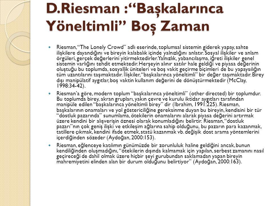 """D.Riesman :""""Başkalarınca Yöneltimli"""" Boş Zaman Riesman, """"The Lonely Crowd"""" adlı eserinde, toplumsal sistemin giderek yapay, sahte ilişkilere dayandı ğ"""