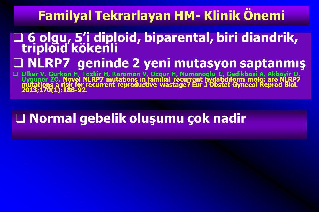 Türkiye'de HM, 6 merkez sonuçları  10 yılda 351,650 doğum, ortalama yaş 28.2, gravida 2.6, parite 1.3, abortus 0.3  İnsidans 1000 doğumda 0.75  Tekrar eden mol %1.1  Oge T, Ozalp SS, Güngör T, Yildirim Y, Sanci M, Dogan A, Ertas IE, Yetimalar H, Dilek S, Celik C.
