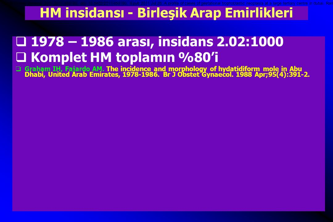 HM insidansı - Birleşik Arap Emirlikleri  1978 – 1986 arası, insidans 2.02:1000  Komplet HM toplamın %80'i  Graham IH, Fajardo AM. The incidence an